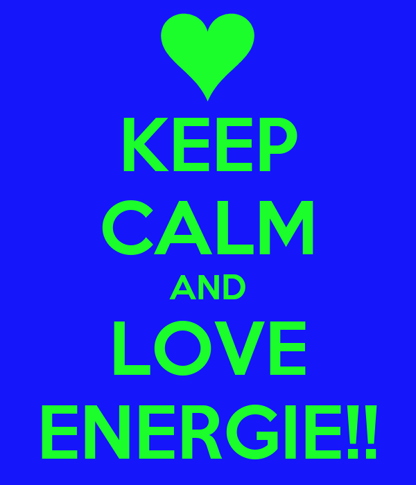 KEEP CALM AND LOVE ENERGIE!!