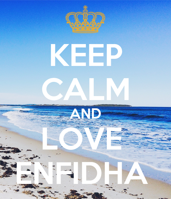 KEEP CALM AND LOVE  ENFIDHA