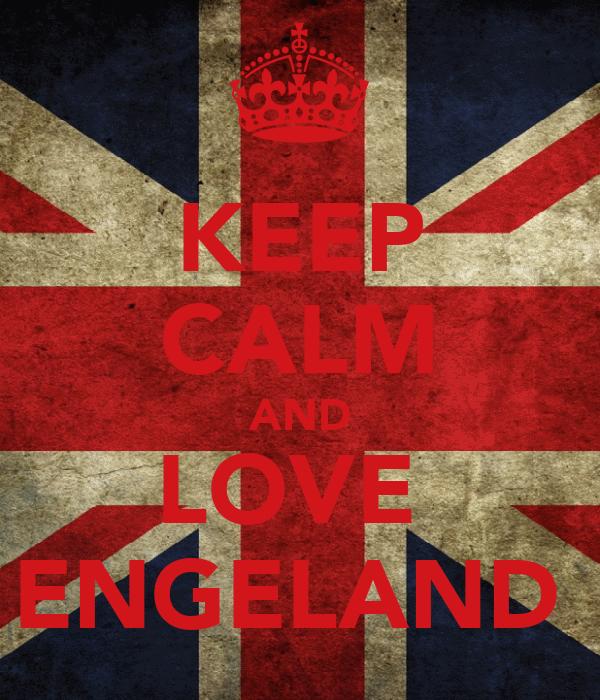 KEEP CALM AND LOVE  ENGELAND