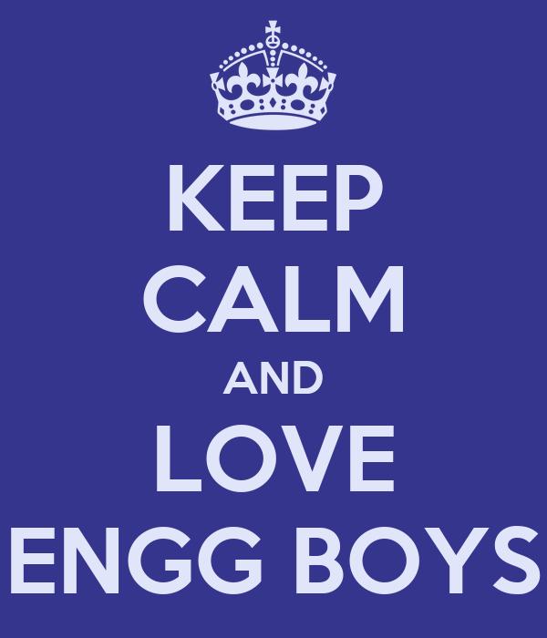KEEP CALM AND LOVE ENGG BOYS