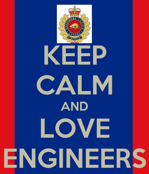 KEEP CALM AND LOVE ENGINEERS