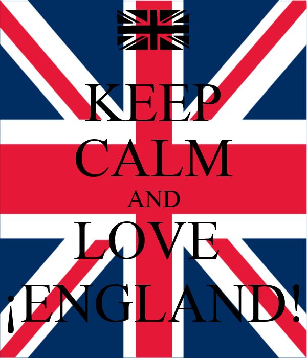 KEEP CALM AND LOVE  ¡ENGLAND!