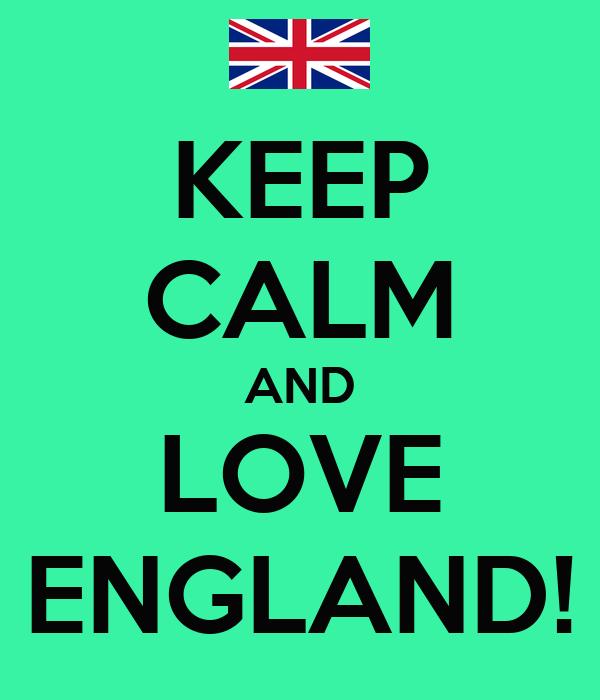 KEEP CALM AND LOVE ENGLAND!