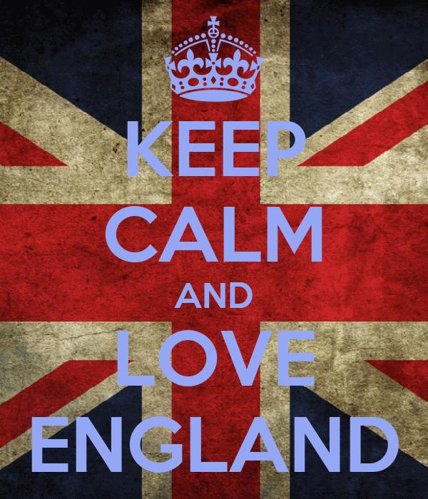 KEEP CALM AND LOVE ENGLAND