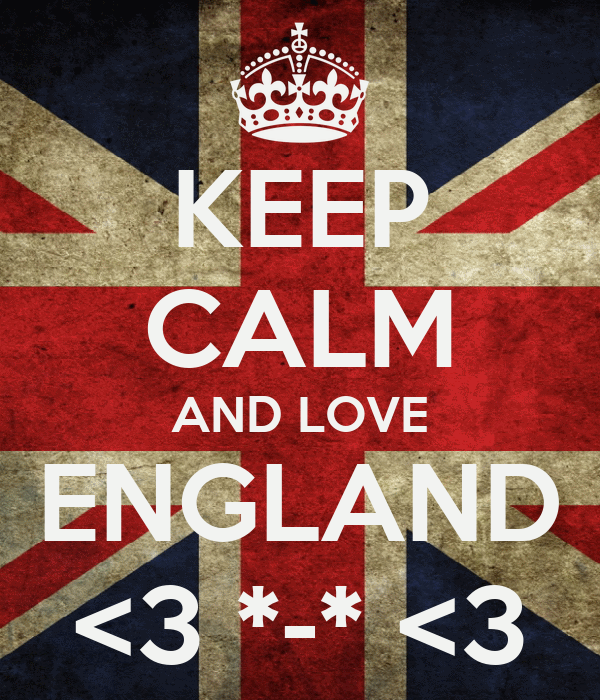 KEEP CALM AND LOVE ENGLAND <3 *-* <3