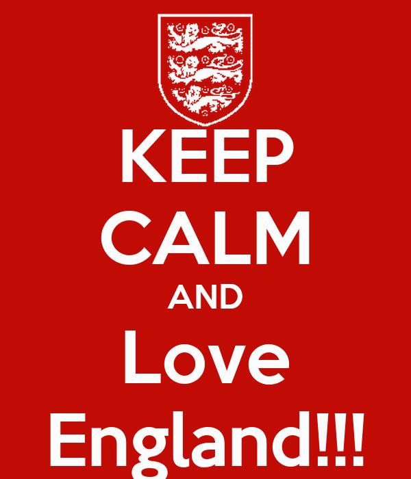 KEEP CALM AND Love England!!!