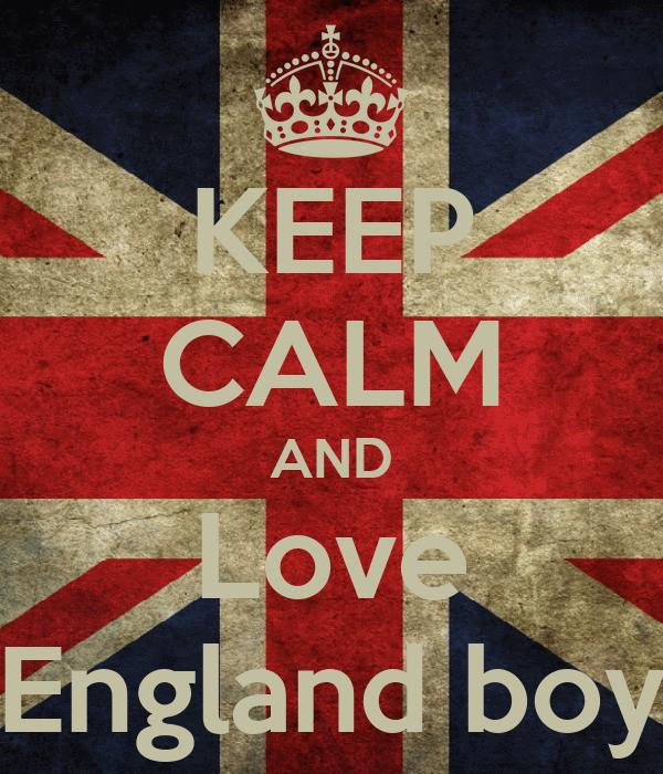 KEEP CALM AND Love England boy