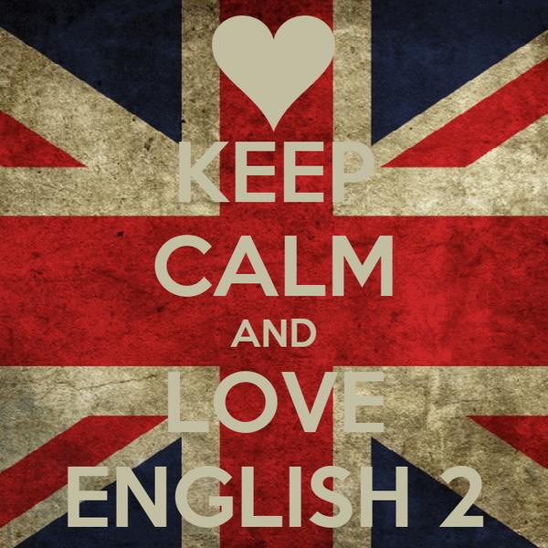 KEEP CALM AND LOVE ENGLISH 2