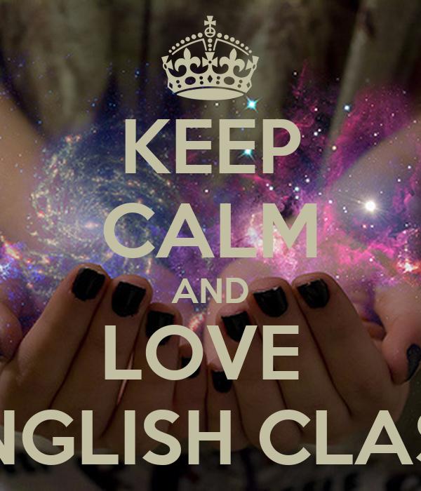 KEEP CALM AND LOVE  ENGLISH CLASS