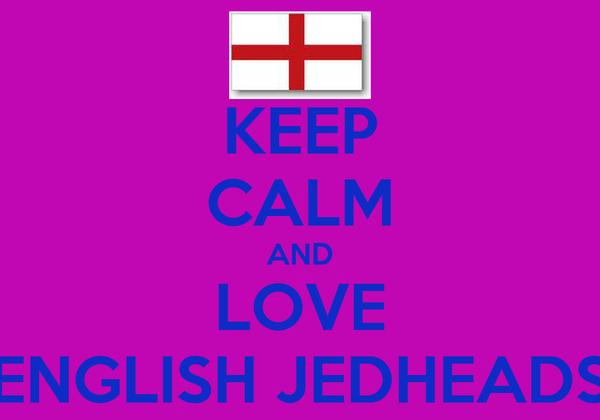 KEEP CALM AND LOVE ENGLISH JEDHEADS