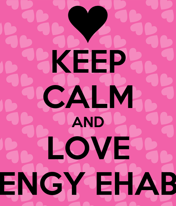 KEEP CALM AND LOVE ENGY EHAB