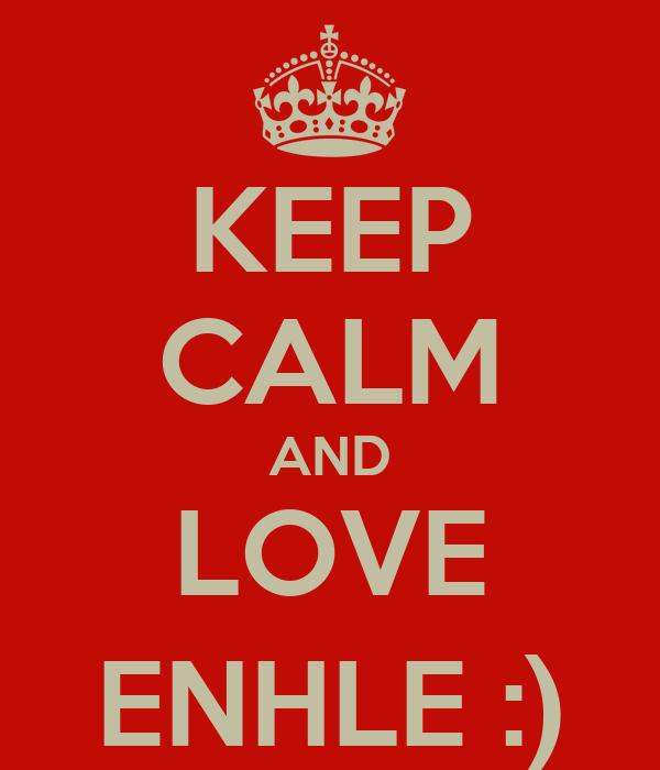 KEEP CALM AND LOVE ENHLE :)