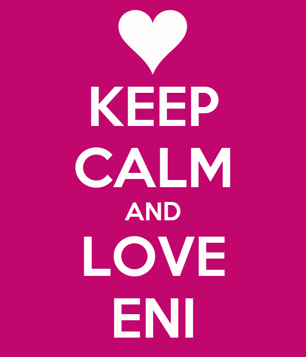KEEP CALM AND LOVE ENI
