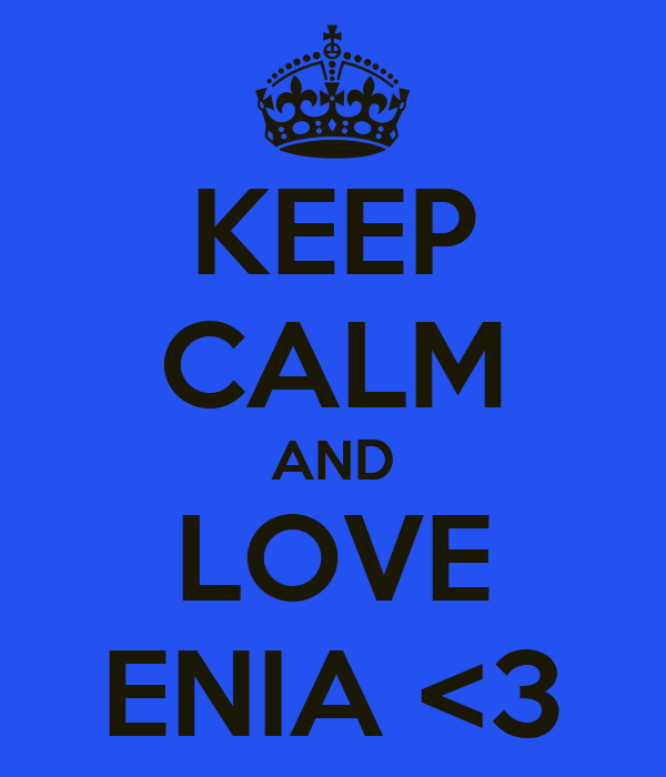 KEEP CALM AND LOVE ENIA <3