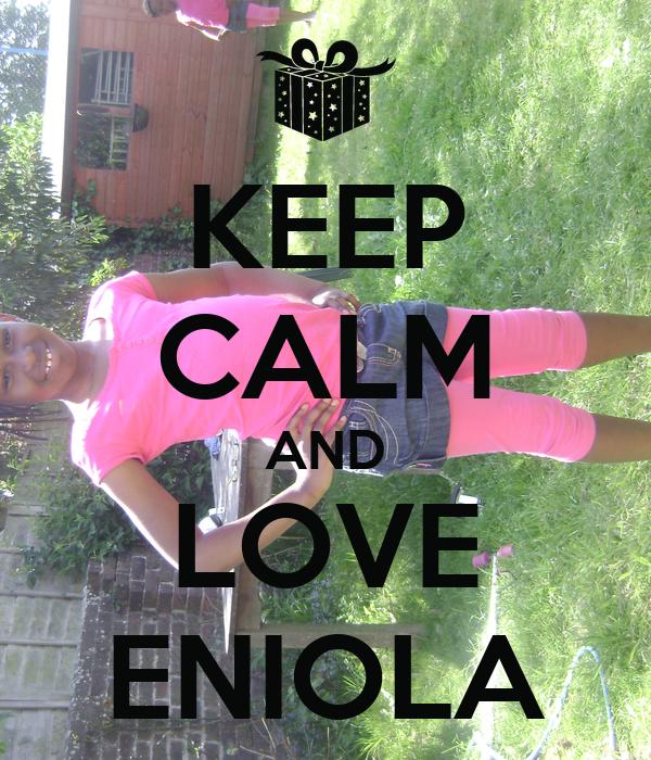 KEEP CALM AND LOVE ENIOLA