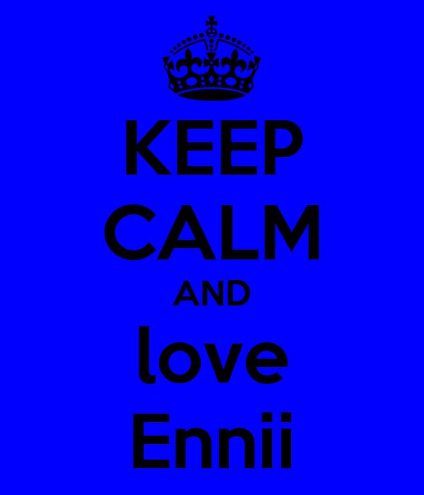 KEEP CALM AND love Ennii