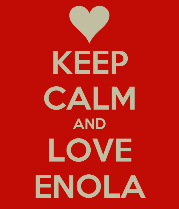KEEP CALM AND LOVE ENOLA