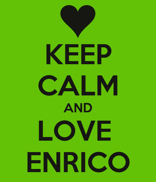 KEEP CALM AND LOVE  ENRICO