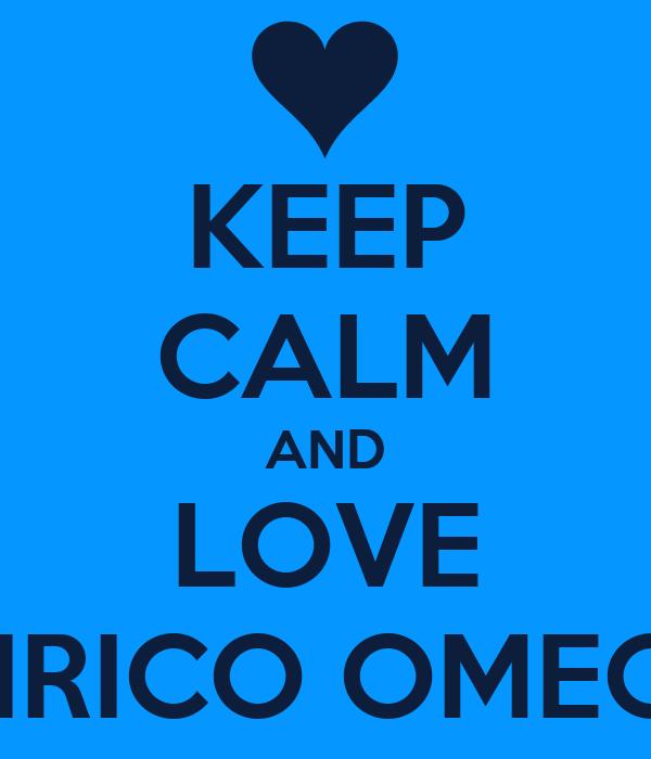 KEEP CALM AND LOVE ENRICO OMEGA