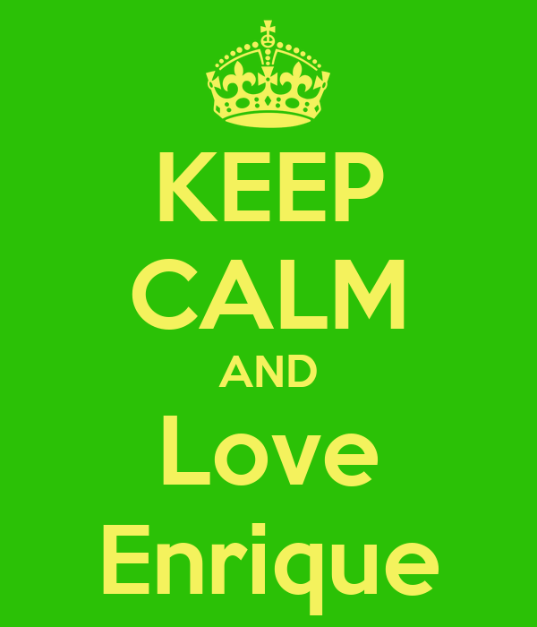 KEEP CALM AND Love Enrique