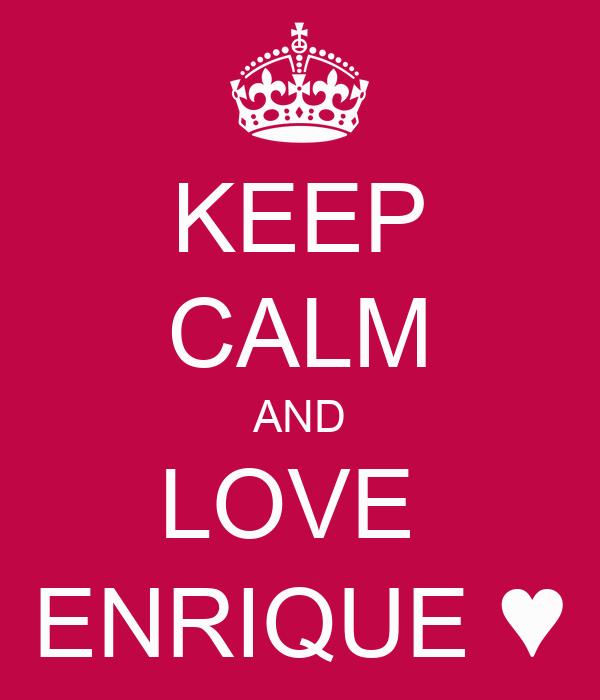 KEEP CALM AND LOVE  ENRIQUE ♥