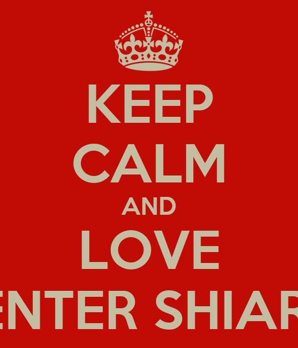 KEEP CALM AND LOVE ENTER SHIARI