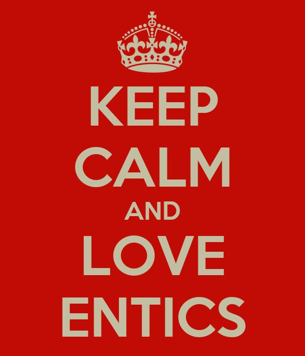 KEEP CALM AND LOVE ENTICS
