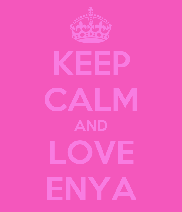 KEEP CALM AND LOVE ENYA