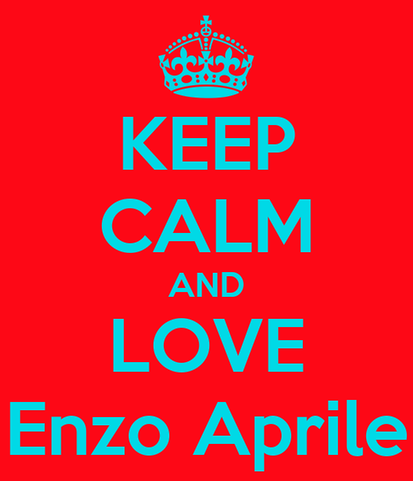 KEEP CALM AND LOVE Enzo Aprile