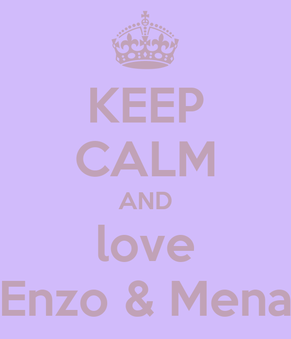 KEEP CALM AND love Enzo & Mena