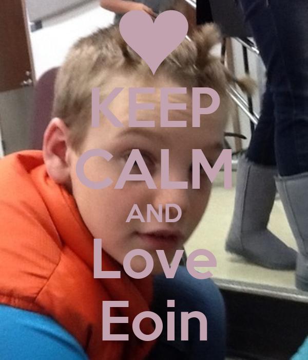 KEEP CALM AND Love Eoin