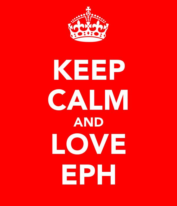 KEEP CALM AND LOVE EPH
