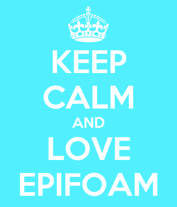 KEEP CALM AND LOVE EPIFOAM