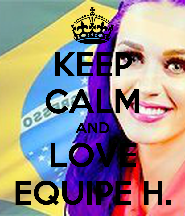 KEEP CALM AND LOVE EQUIPE H.