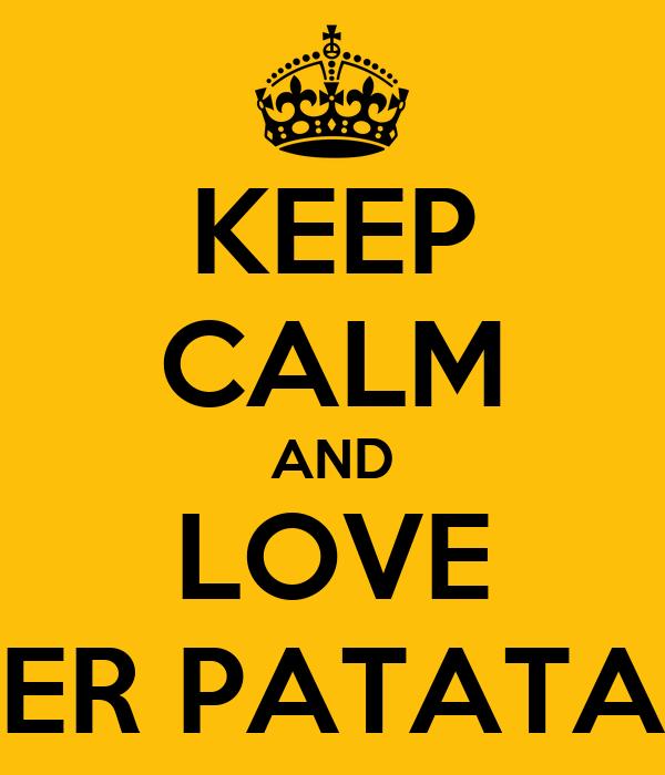 KEEP CALM AND LOVE ER PATATA