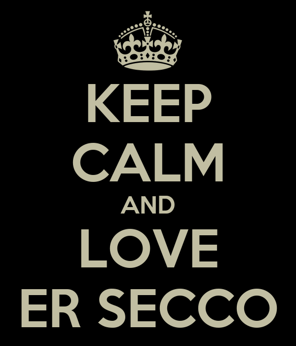 KEEP CALM AND LOVE ER SECCO
