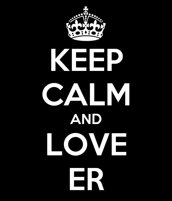 KEEP CALM AND LOVE ER