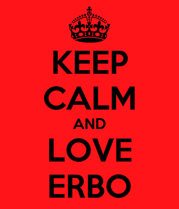 KEEP CALM AND LOVE ERBO