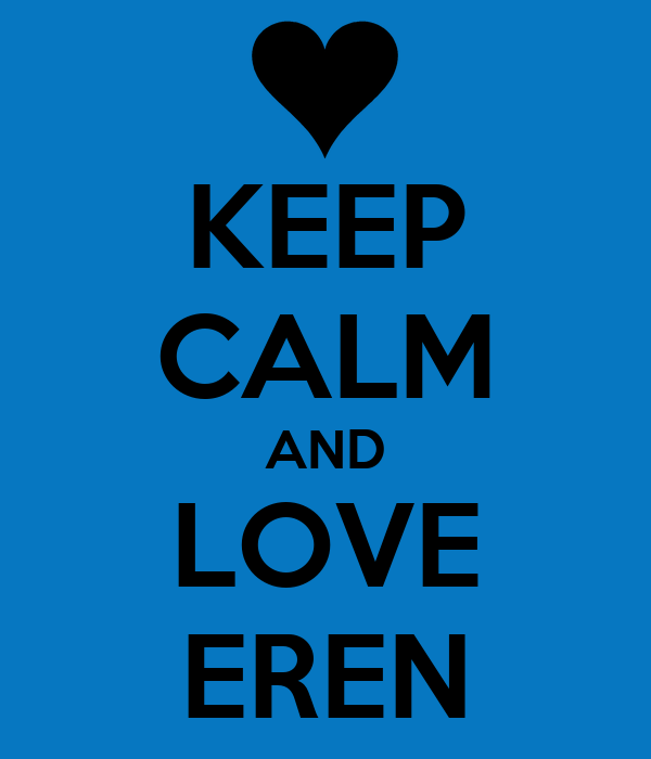KEEP CALM AND LOVE EREN