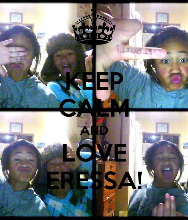 KEEP CALM AND LOVE ERESSA!