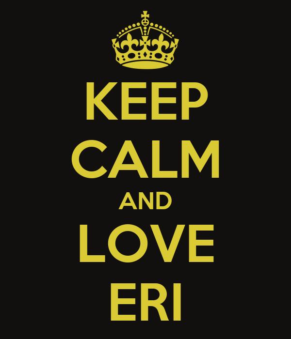 KEEP CALM AND LOVE ERI