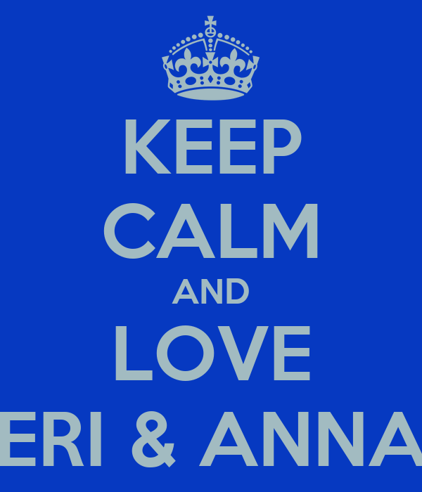 KEEP CALM AND LOVE ERI & ANNA