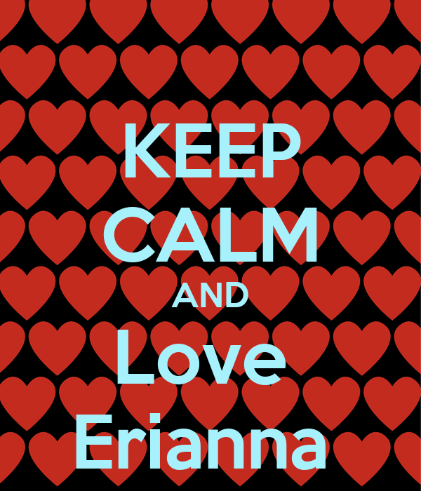 KEEP CALM AND Love  Erianna