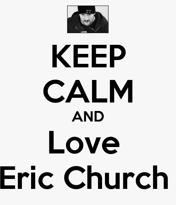 KEEP CALM AND Love  Eric Church