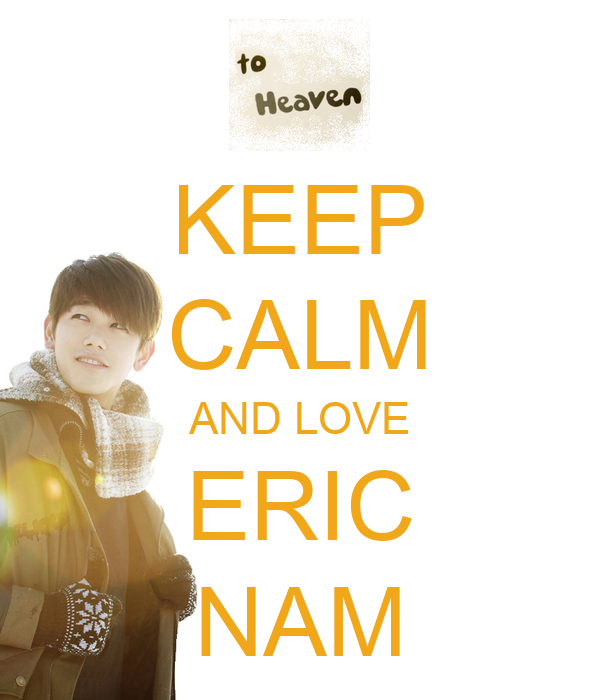 KEEP CALM AND LOVE ERIC NAM