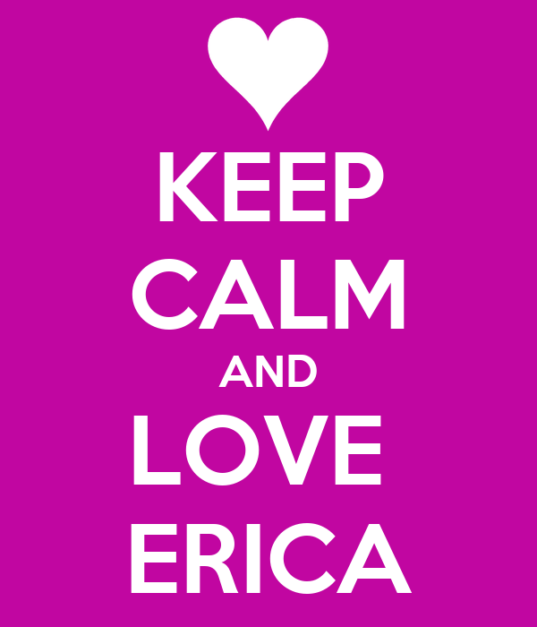 KEEP CALM AND LOVE  ERICA