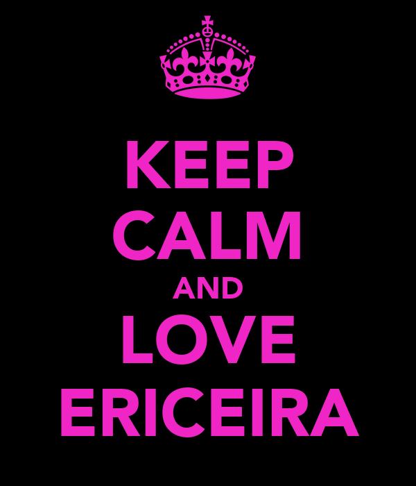 KEEP CALM AND LOVE ERICEIRA