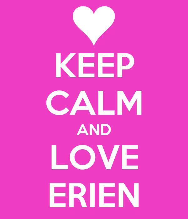 KEEP CALM AND LOVE ERIEN