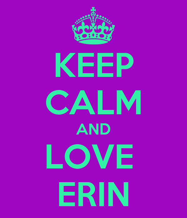 KEEP CALM AND LOVE  ERIN