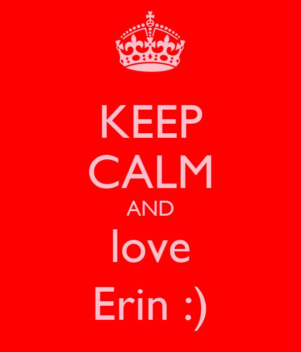 KEEP CALM AND love Erin :)